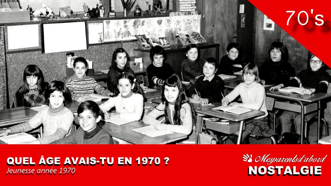 Quel âge avais-tu en 1970 ?